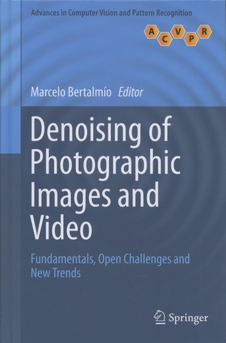 Denoising of Photographic Images and Video. Fundamentals, Open Challenges and New Trends