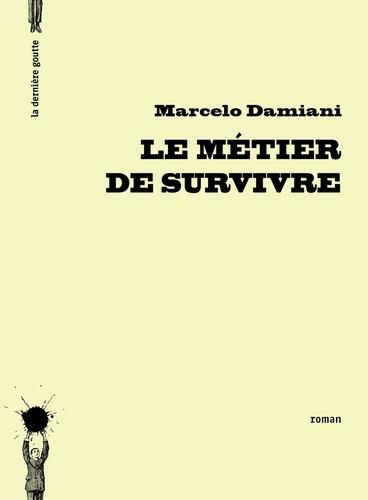 Marcelo Damiani - Le métier de survivre.