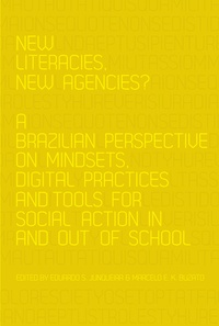 Marcelo e.k. Buzato et Eduardo s. Junqueira - New Literacies, New Agencies? - A Brazilian Perspective on Mindsets, Digital Practices and Tools for Social Action In and Out of School.