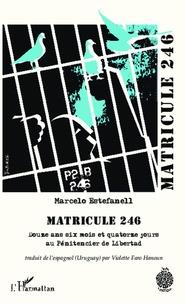 Matricule 246 - Douze ans six mois et quatorze jours au pénitencier de Libertad.pdf