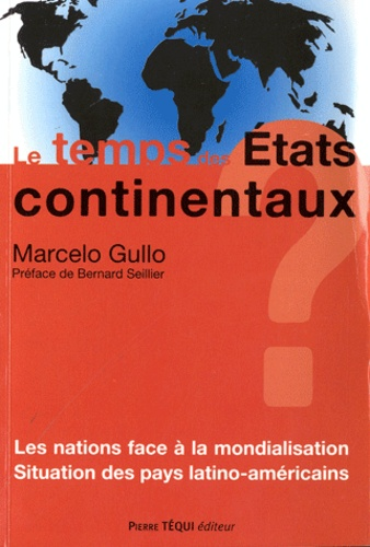 Marcelo Gullo - Le temps des Etats continentaux ? - Les nations face à la mondialisation ; Situation des pays latino-américains.