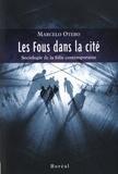 Marcelo Otero - Les Fous dans la cité - Sociologie de la folie contemporaine.