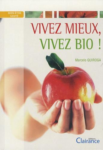 Marcelo Quiroga - Vivez mieux, vivez bio !.