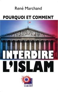 Marchand Rene - Pourquoi et comment interdire l'islam.