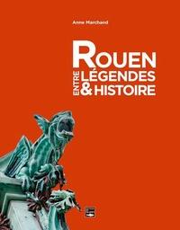 Marchand - Rouen, entre légendes et histoires.