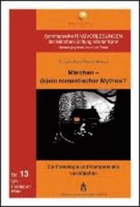 Märchen - (k)ein romantischer Mythos? - Zur Poetologie und Komparatistik von Märchen.