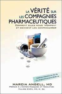 Marcia Angell - La vérité sur les compagnies pharmaceutiques - Comment elles nous trompent et comment les contrecarrer.
