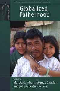 Marcia-C Inhorn et Wendy Chavkin - Globalized Fatherhood.