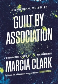 Marcia Clark - Guilt By Association - A Rachel Knight novel.