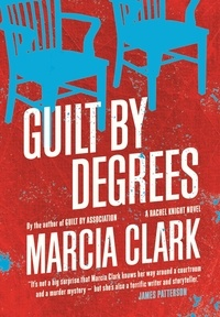 Marcia Clark - Guilt By Degrees - A Rachel Knight novel.
