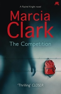 Marcia Clark - The Competition - A Rachel Knight novel.
