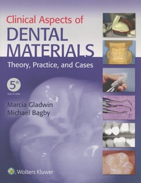 Marcia Gladwin et Michael Bagby - Clinical Aspects of Dental Materials - Theory, Practice, and Cases.