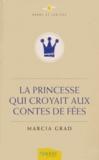 Marcia Grad - La princesse qui croyait aux contes de fées.