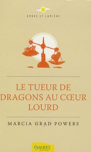 Marcia Grad-Powers - Le Tueur de dragons au coeur lourd.
