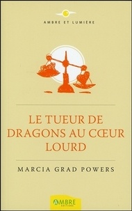 Marcia Grad Powers - Le tueur de dragons au coeur lourd.
