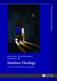 Marcia k. Hermansen et Elif Medeni - Muslima Theology - The Voices of Muslim Women Theologians.