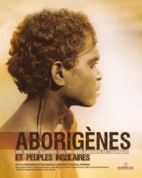 Marcia Langton et Rachel Perkins - Aborigènes et peuples insulaires - Une histoire illustrée des premiers habitants de l'Australie.