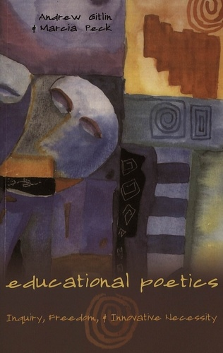 Marcia Peck et Andrew Gitlin - Educational Poetics - Inquiry, Freedom, and Innovative Necessity.