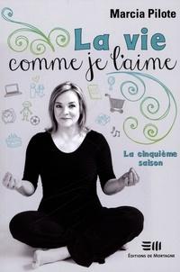 Marcia Pilote - La vie comme je l'aime  : La vie comme je l'aime - La cinquième saison.
