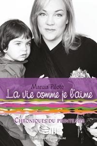 Marcia Pilote - La vie comme je l'aime  : La vie comme je l'aime - Chroniques du printemps.