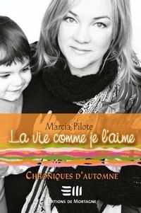 Marcia Pilote - La vie comme je l'aime  : La vie comme je l'aime - Chroniques d'automne.