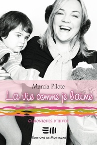 Marcia Pilote - La vie comme je l'aime  : La vie comme je l'aime - Chroniques d'hiver.