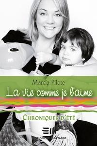 Marcia Pilote - La vie comme je l'aime  : La vie comme je l'aime - Chroniques d'été.