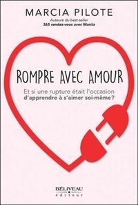 Marcia Pilote - Rompre avec amour - Et si une rupture était l'occasion d'apprendre à s'aimer soi-même ?.