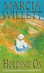 Marcia Willett - Holding On (The Chadwick Family Chronicles, Book 2) - The poignant tale of a charming close-knit family.