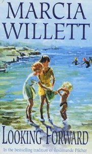 Marcia Willett - Looking Forward (The Chadwick Family Chronicles, Book 1) - A warm and endearing novel of grief, healing and family love.