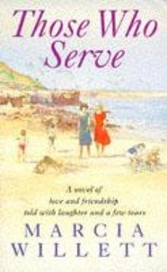 Marcia Willett - Those Who Serve - A moving story of love, friendship, laughter and tears.