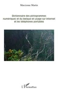 Marcienne Martin - Dictionnaire des pictogrammes numériques et du lexique en usage sur Internet et les téléphones portables.