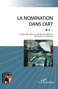 Marcienne Martin - La nomination dans l'art - Etude des oeuvres de Mircea Bochis, peintre et sculpteur.