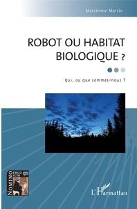 Marcienne Martin - Robot ou habitat biologique ? - Qui, ou que sommes-nous ?.