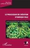 Marcilene Lopes de Moura - Le processus de création d'Enrique Diaz ou la construction de systèmes flous.