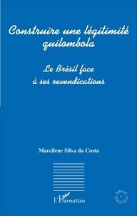 Marcilene Silva da Costa - Construire une légitimité quilombola - Le Brésil face à ses revendications.