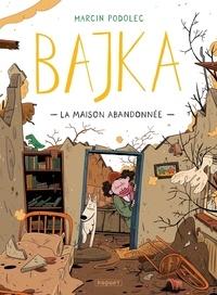 Marcin Podolec - Bajka Tome 2 : La maison abandonnée.