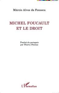 Márcio Alves da Fonseca - Michel Foucault et le droit.