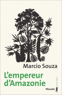 Marcio Souza - L'empereur d'Amazonie - Roman-feuilleton.