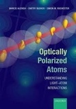 Marcis Auzinsh et Dmitry Budker - Optically Polarized Atoms - Understanding Light-Atom Interactions.