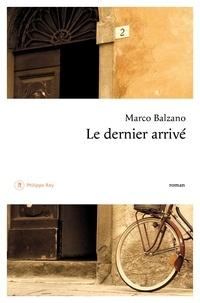 Marco Balzano et Nathalie Bauer - Le dernier arrivé.
