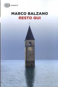 Marco Balzano - Resto qui.