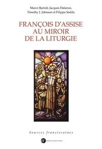 Marco Bartoli et Jacques Dalarun - François d'Assise au miroir de la liturgie.