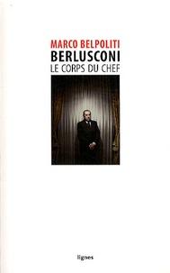 Marco Belpoliti - Berlusconi, le corps du chef.
