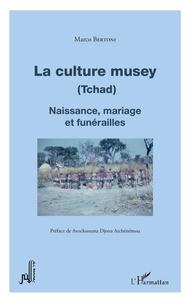 Marco Bertoni - La culture Musey (Tchad) - Naissance, mariage et funérailles.