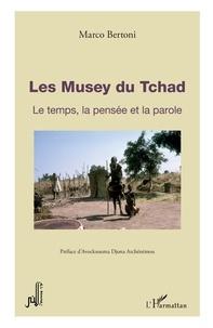 Marco Bertoni - Les Musey du Tchad - Le temps, la pensée et la parole.