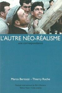 Marco Bertozzi et Thierry Roche - L'autre néo-réalisme - Une correspondance.
