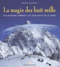 Marco Bianchi - La magie des huit mille - Les quatorze sommets les plus hauts de la terre.