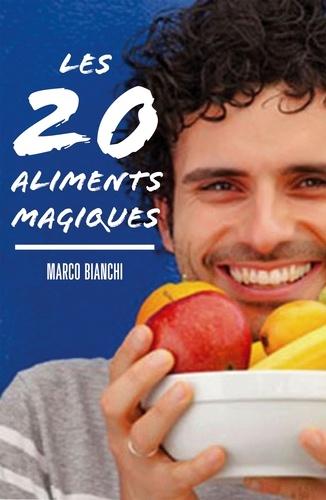 Marco Bianchi - Les 20 aliments magiques.