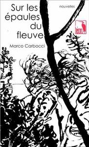 Marco Carbocci - Sur les épaules du fleuve.